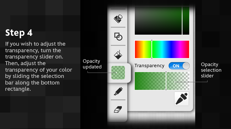 If you wish to adjust the transparency, turn the transparency slider on. Then, adjust the transparency of your color by sliding the selection bar along the bottom rectangle.